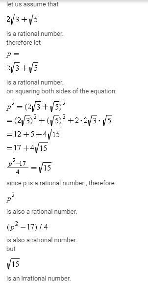 Prove that 2 root 3 + root 5 is an irrational number also