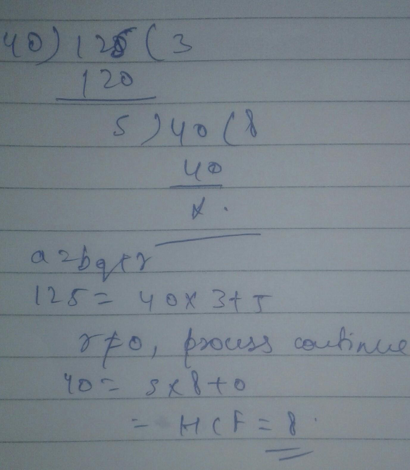 find the HCF of 40 and 125 by using Euclid division Lemma - Brainly in