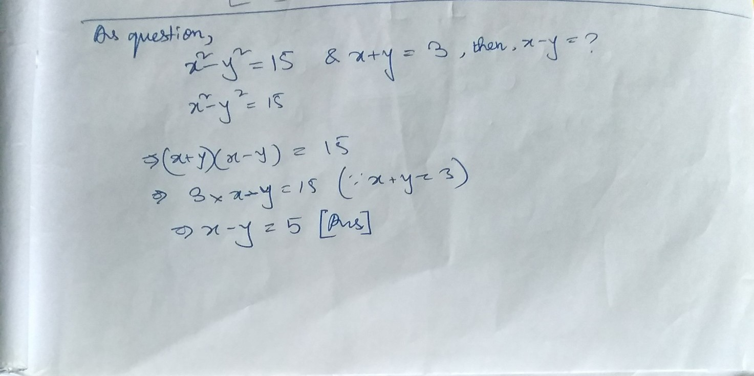 x square minus y squared is equal to 15 and X + Y is equal to 3 then ...