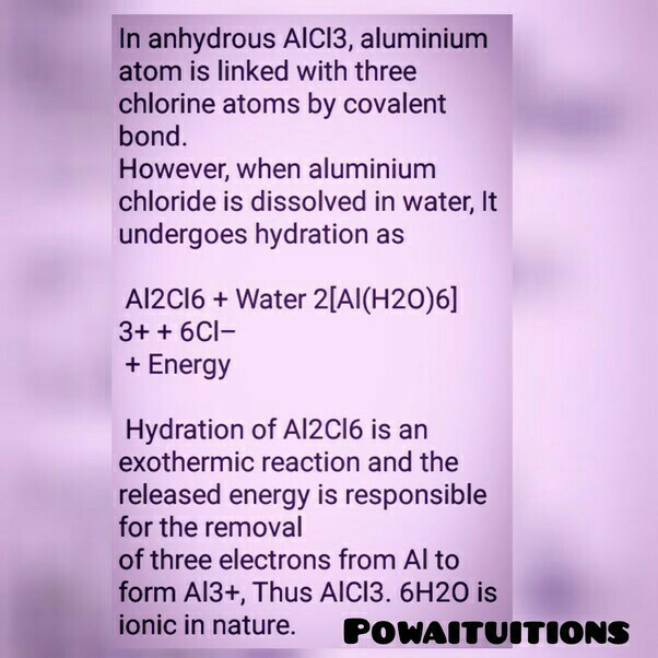 Anhydrous alcl3 is covalent but alcl3 6h2o is ionic why - Brainly in