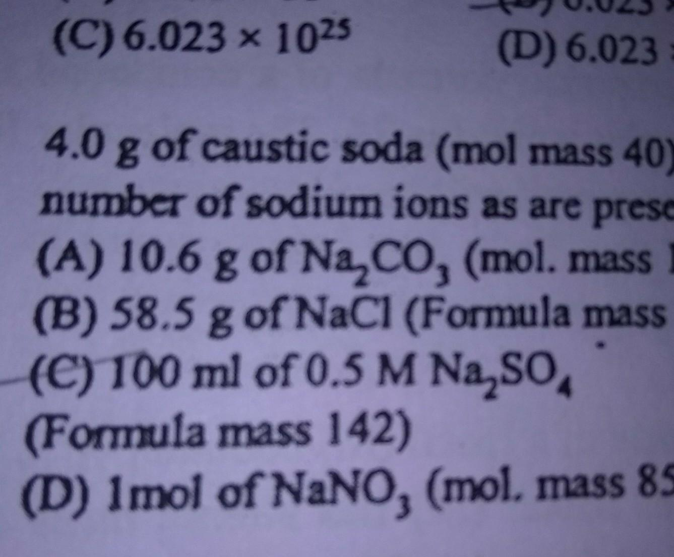 4 0 g of caustic soda (mol mass 40) contains samenumber of