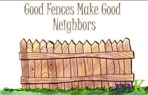 What is the meaning of the proverb: ' good fences make good
