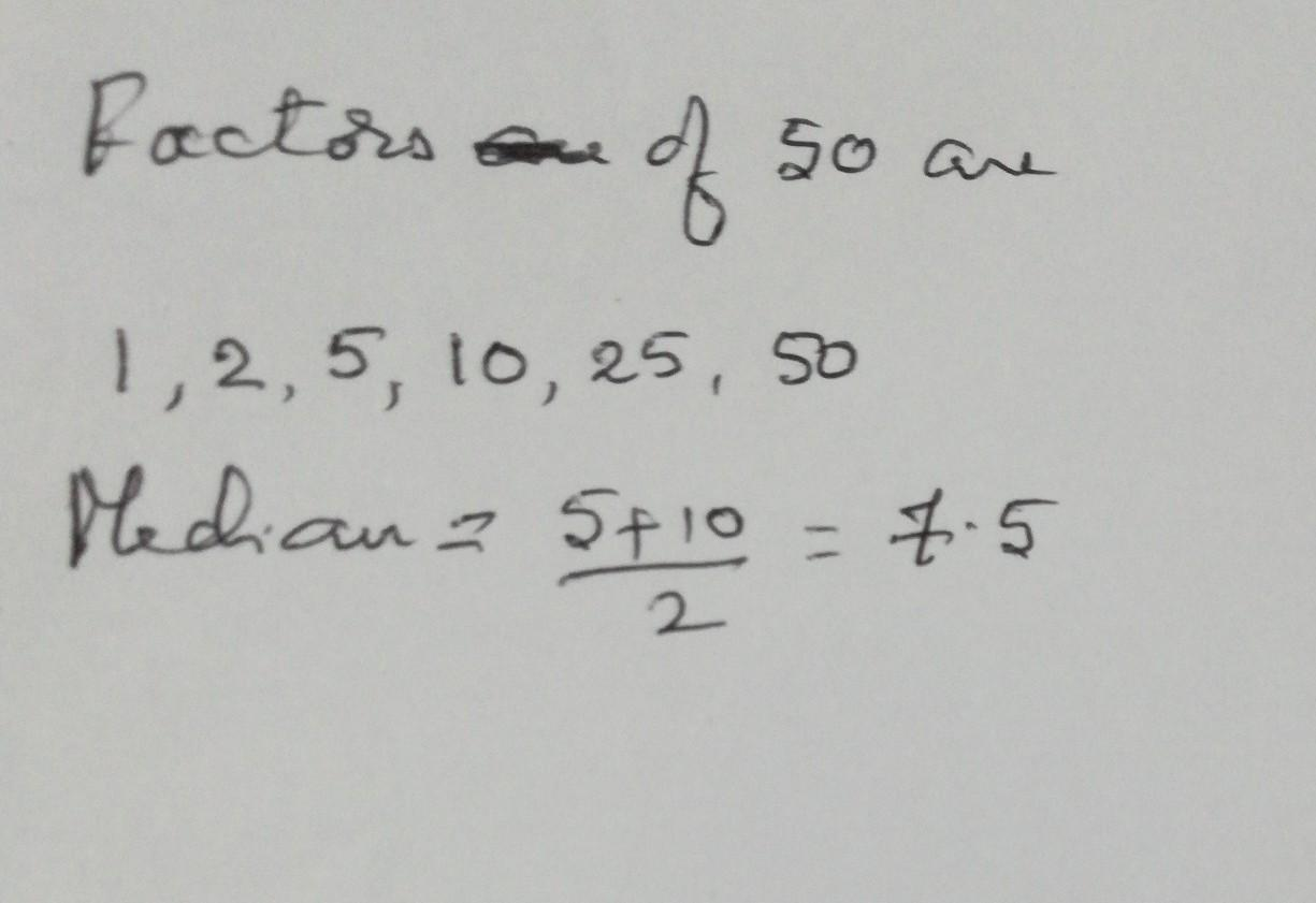 Find Median Of Factors Of 50 Brainly In We can also say that a factor is a number that divides a number completely, leaving zero as a remainder. find median of factors of 50 brainly in