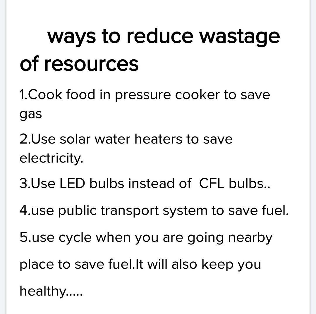 sugest different ways to reduce wastage of resources